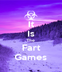 It Is The Fart Games - Personalised Poster A4 size