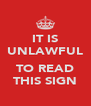 IT IS UNLAWFUL  TO READ THIS SIGN - Personalised Poster A4 size