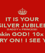 IT IS YOUR SILVER JUBILEE DADDY's PRINCESS! Thankin GOD! 10x ALL CARRY ON! I SEE YALL - Personalised Poster A4 size