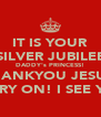 IT IS YOUR SILVER JUBILEE DADDY's PRINCESS! THANKYOU JESUS. CARRY ON! I SEE YALL - Personalised Poster A4 size