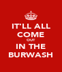 IT'LL ALL COME OUT IN THE BURWASH - Personalised Poster A4 size
