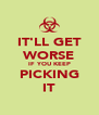 IT'LL GET WORSE IF YOU KEEP PICKING IT - Personalised Poster A4 size