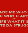 IT MADE ME WHO I AM U WHO U ARE AND  LIFE WHAT IT IS  SALUTE DA STRUGGLE!! - Personalised Poster A4 size