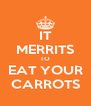 IT MERRITS TO EAT YOUR CARROTS - Personalised Poster A4 size