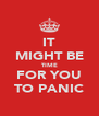 IT MIGHT BE TIME FOR YOU TO PANIC - Personalised Poster A4 size