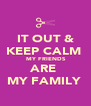 IT OUT & KEEP CALM   MY FRIENDS  ARE  MY FAMILY  - Personalised Poster A4 size