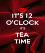 IT'S 12 O'CLOCK IT'S TEA TIME - Personalised Poster A4 size