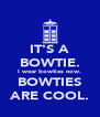 IT'S A BOWTIE. I wear bowties now. BOWTIES ARE COOL. - Personalised Poster A4 size