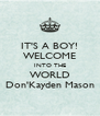 IT'S A BOY! WELCOME INTO THE WORLD Don'Kayden Mason - Personalised Poster A4 size