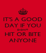 IT'S A GOOD DAY IF YOU DIDN'T HIT OR BITE ANYONE - Personalised Poster A4 size