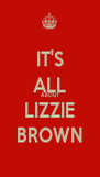IT'S ALL ABOUT LIZZIE BROWN - Personalised Poster A4 size