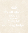 It's all about TASTE If you are  CHEAP nothing helps. - Personalised Poster A4 size