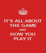 IT'S ALL ABOUT THE GAME AND HOW YOU PLAY IT - Personalised Poster A4 size