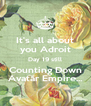 It's all about you Adroit Day 19 still Counting Down Avatar Empire... - Personalised Poster A4 size