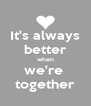 It's always better when we're  together - Personalised Poster A4 size