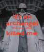 it's an archangel the one who killed me  - Personalised Poster A4 size