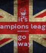 it's champions league women go  away - Personalised Poster A4 size