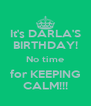 It's DARLA'S BIRTHDAY! No time for KEEPING CALM!!! - Personalised Poster A4 size