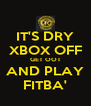 IT'S DRY XBOX OFF GET OOT AND PLAY FITBA' - Personalised Poster A4 size
