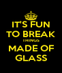 IT'S FUN TO BREAK THINGS MADE OF GLASS - Personalised Poster A4 size