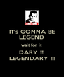 IT's GONNA BE LEGEND wait for it DARY !!! LEGENDARY !!! - Personalised Poster A4 size