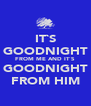 IT`S GOODNIGHT FROM ME AND IT`S GOODNIGHT FROM HIM - Personalised Poster A4 size