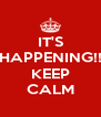 IT'S HAPPENING!!  KEEP CALM - Personalised Poster A4 size