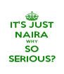 IT'S JUST NAIRA WHY SO SERIOUS? - Personalised Poster A4 size