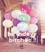 it's  my 15th birthdayy bitches !! - Personalised Poster A4 size