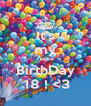 It's my 7ome BirthDay  18 ! <3 - Personalised Poster A4 size