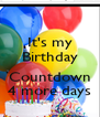 It's my Birthday  Countdown 4 more days - Personalised Poster A4 size