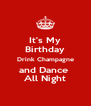 It's My Birthday Drink Champagne and Dance  All Night - Personalised Poster A4 size