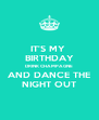 IT'S MY  BIRTHDAY DRINK CHAMPAGNE AND DANCE THE NIGHT OUT - Personalised Poster A4 size