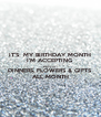 IT'S  MY BIRTHDAY MONTH I'M ACCEPTING BIRTHDAY DINNERS, FLOWERS & GIFTS ALL MONTH - Personalised Poster A4 size