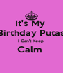 It's My  Birthday Putas I Can't Keep  Calm   - Personalised Poster A4 size