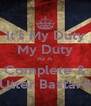 It's My Duty My Duty As A Complete & Utter Bastard - Personalised Poster A4 size