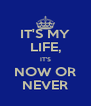IT'S MY LIFE, IT'S NOW OR NEVER - Personalised Poster A4 size