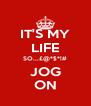 IT'S MY LIFE SO...£@*$*!# JOG ON - Personalised Poster A4 size
