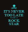 IT'S NEVER TOO LATE TO BE A ROCK STAR - Personalised Poster A4 size