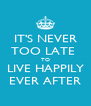 IT'S NEVER TOO LATE  TO LIVE HAPPILY EVER AFTER - Personalised Poster A4 size