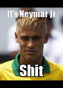 It's Neymar jr Shit - Personalised Poster A4 size