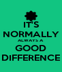 IT'S NORMALLY ALWAYS A GOOD DIFFERENCE - Personalised Poster A4 size