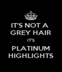 IT'S NOT A  GREY HAIR IT'S PLATINUM HIGHLIGHTS - Personalised Poster A4 size