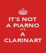 IT'S NOT A PIARNO IT'S A CLARINART - Personalised Poster A4 size