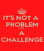 IT'S NOT A  PROBLEM IT'S  A CHALLENGE - Personalised Poster A4 size