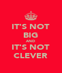 IT'S NOT BIG AND IT'S NOT CLEVER - Personalised Poster A4 size