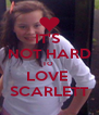 IT'S  NOT HARD TO  LOVE  SCARLETT - Personalised Poster A4 size