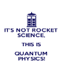 IT'S NOT ROCKET SCIENCE, THIS IS QUANTUM PHYSICS! - Personalised Poster A4 size