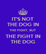 IT'S NOT THE DOG IN THE FIGHT, BUT THE FIGHT IN THE DOG - Personalised Poster A4 size