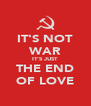 IT'S NOT WAR IT'S JUST THE END OF LOVE - Personalised Poster A4 size
